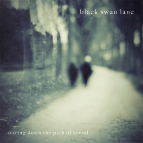 Black Swan Lane - Staring Down The Path Of Sound